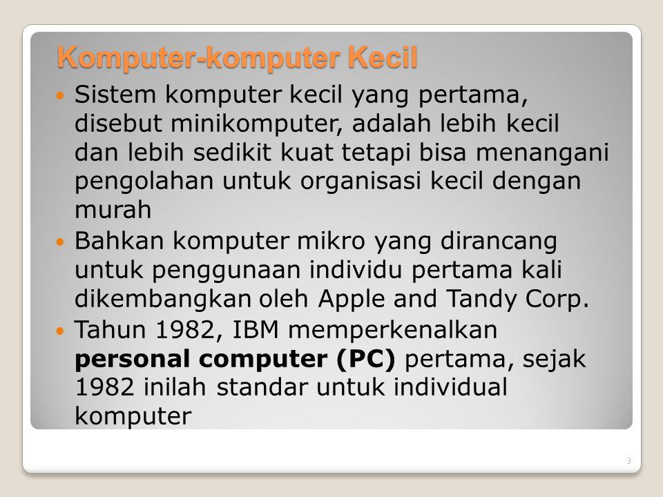 3 Komputer-komputer Kecil Sistem komputer kecil yang pertama, disebut minikomputer, adalah lebih kecil dan lebih sedikit kuat tetapi bisa menangani pe