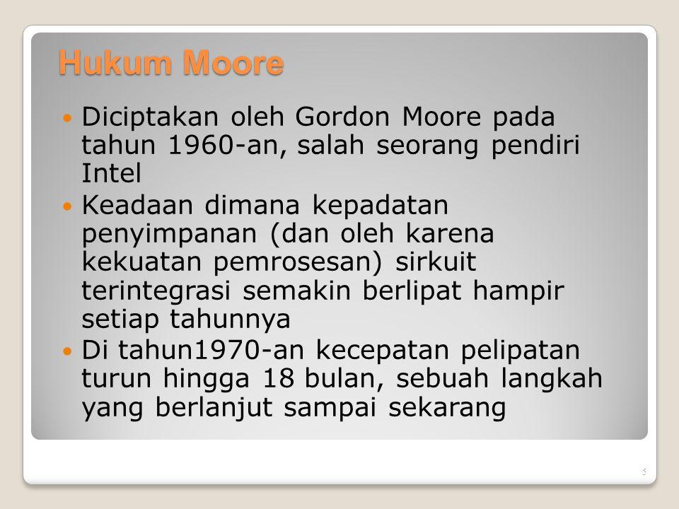 5 Hukum Moore Diciptakan oleh Gordon Moore pada tahun 1960-an, salah seorang pendiri Intel Keadaan dimana kepadatan penyimpanan (dan oleh karena kekua