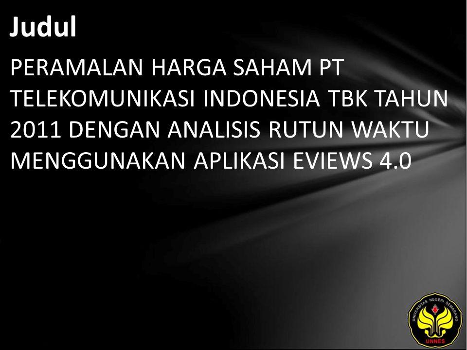 Judul PERAMALAN HARGA SAHAM PT TELEKOMUNIKASI INDONESIA TBK TAHUN 2011 DENGAN ANALISIS RUTUN WAKTU MENGGUNAKAN APLIKASI EVIEWS 4.0