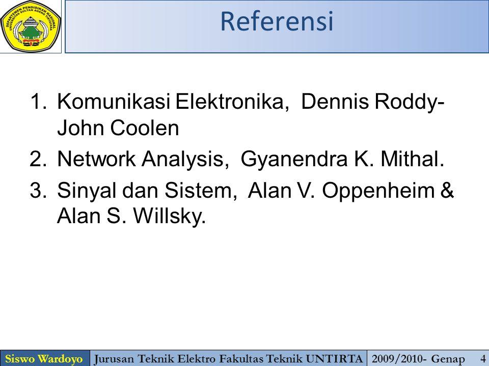Referensi Siswo WardoyoJurusan Teknik Elektro Fakultas Teknik UNTIRTA2009/2010- Genap 4 1.Komunikasi Elektronika, Dennis Roddy- John Coolen 2.Network