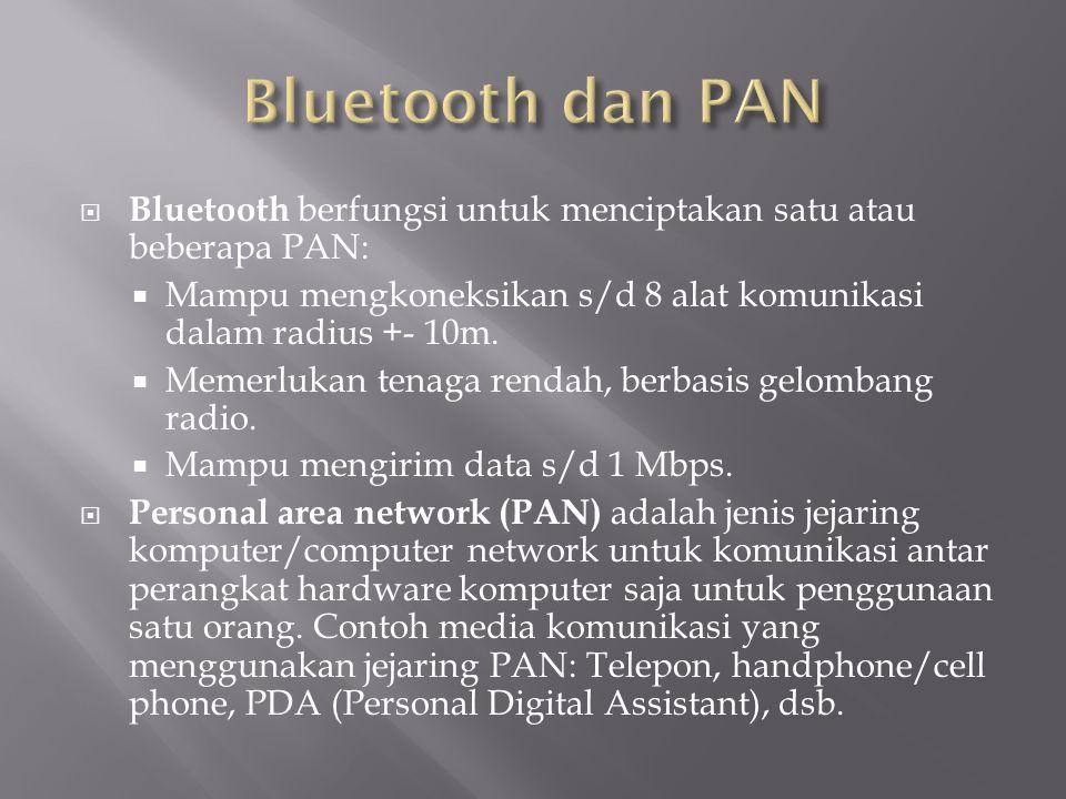  Bluetooth berfungsi untuk menciptakan satu atau beberapa PAN:  Mampu mengkoneksikan s/d 8 alat komunikasi dalam radius +- 10m.  Memerlukan tenaga