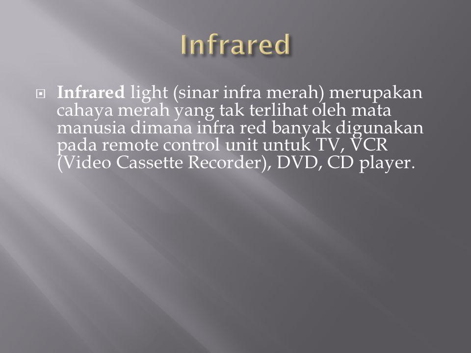  Infrared light (sinar infra merah) merupakan cahaya merah yang tak terlihat oleh mata manusia dimana infra red banyak digunakan pada remote control