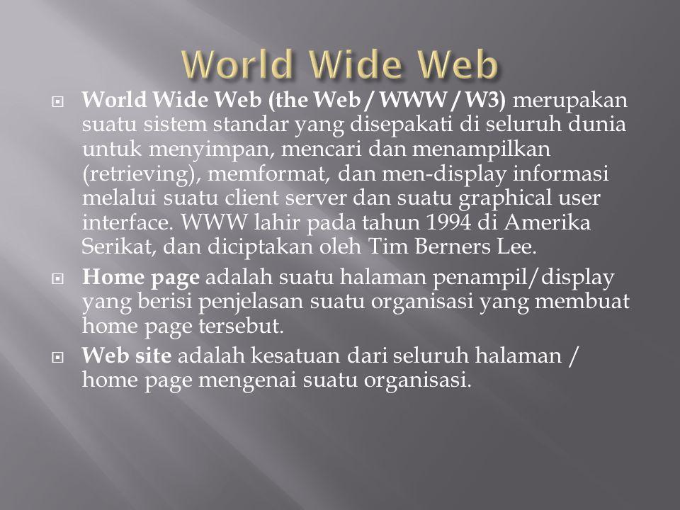  World Wide Web (the Web / WWW / W3) merupakan suatu sistem standar yang disepakati di seluruh dunia untuk menyimpan, mencari dan menampilkan (retrie