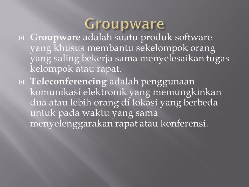  Groupware adalah suatu produk software yang khusus membantu sekelompok orang yang saling bekerja sama menyelesaikan tugas kelompok atau rapat.  Tel