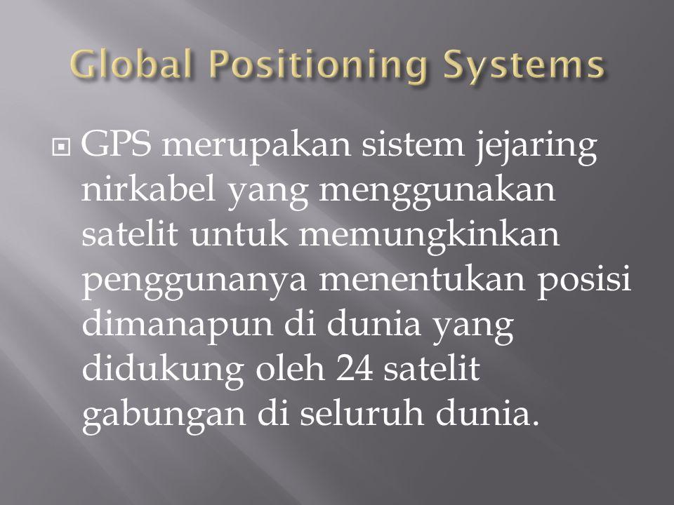  GPS merupakan sistem jejaring nirkabel yang menggunakan satelit untuk memungkinkan penggunanya menentukan posisi dimanapun di dunia yang didukung ol
