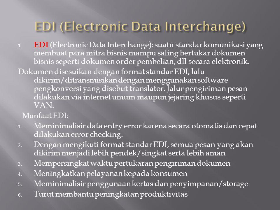 1. EDI (Electronic Data Interchange): suatu standar komunikasi yang membuat para mitra bisnis mampu saling bertukar dokumen bisnis seperti dokumen ord