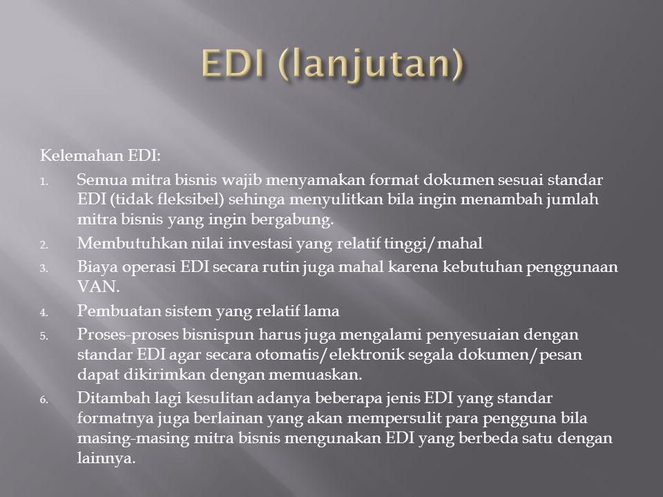 Kelemahan EDI: 1. Semua mitra bisnis wajib menyamakan format dokumen sesuai standar EDI (tidak fleksibel) sehinga menyulitkan bila ingin menambah juml