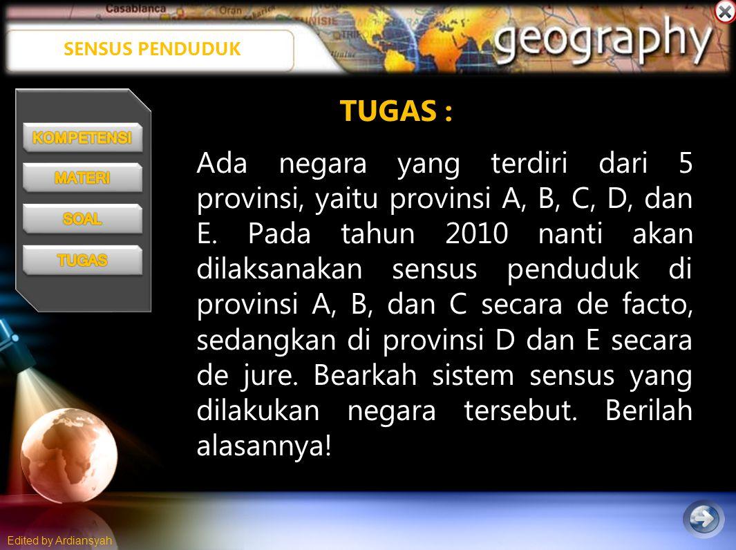 Edited by Ardiansyah SENSUS PENDUDUK Ada negara yang terdiri dari 5 provinsi, yaitu provinsi A, B, C, D, dan E.