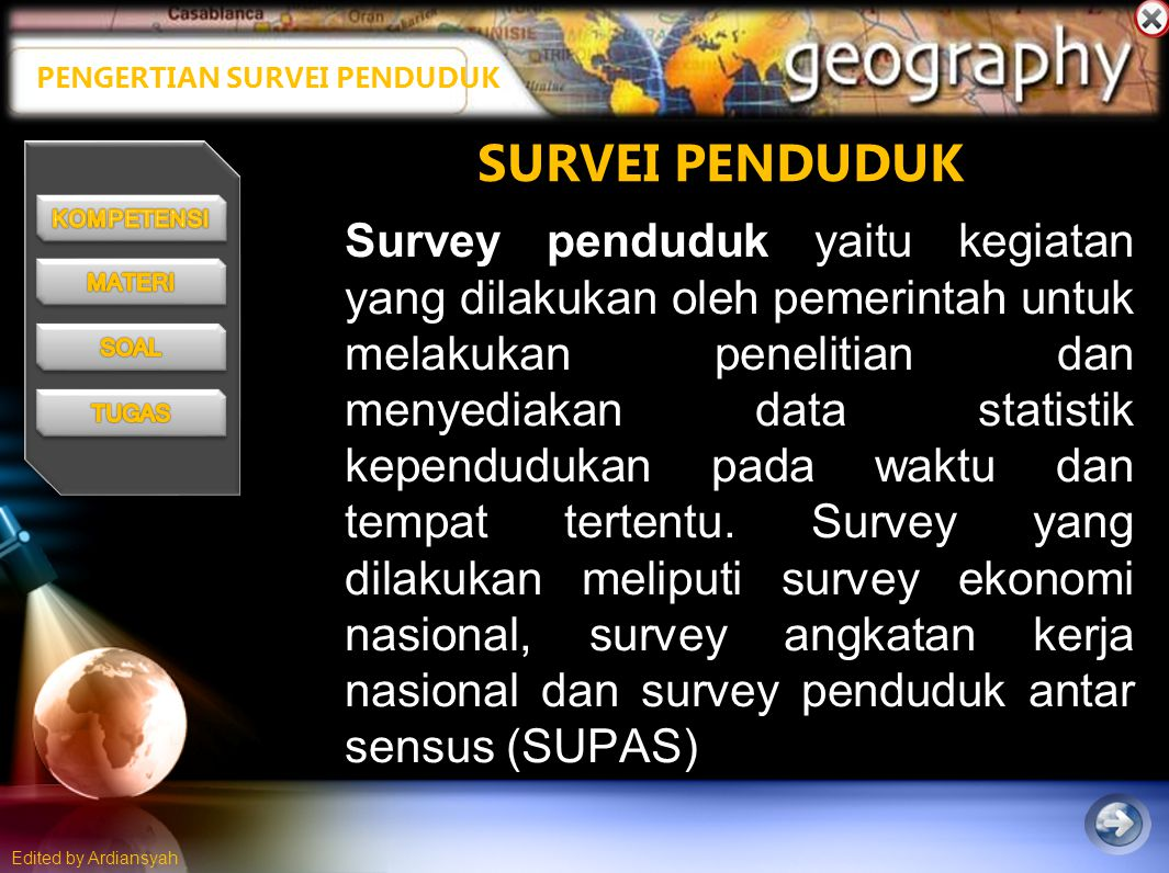 Edited by Ardiansyah PENGERTIAN SURVEI PENDUDUK Survey penduduk yaitu kegiatan yang dilakukan oleh pemerintah untuk melakukan penelitian dan menyediakan data statistik kependudukan pada waktu dan tempat tertentu.
