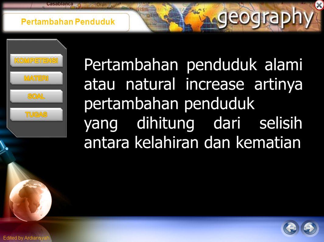 Edited by Ardiansyah Pertambahan Penduduk Pertambahan penduduk alami atau natural increase artinya pertambahan penduduk yang dihitung dari selisih antara kelahiran dan kematian