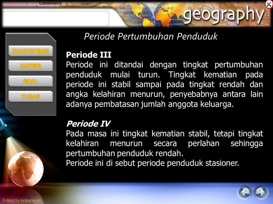 Edited by Ardiansyah Periode Pertumbuhan Penduduk Periode III Periode ini ditandai dengan tingkat pertumbuhan penduduk mulai turun.