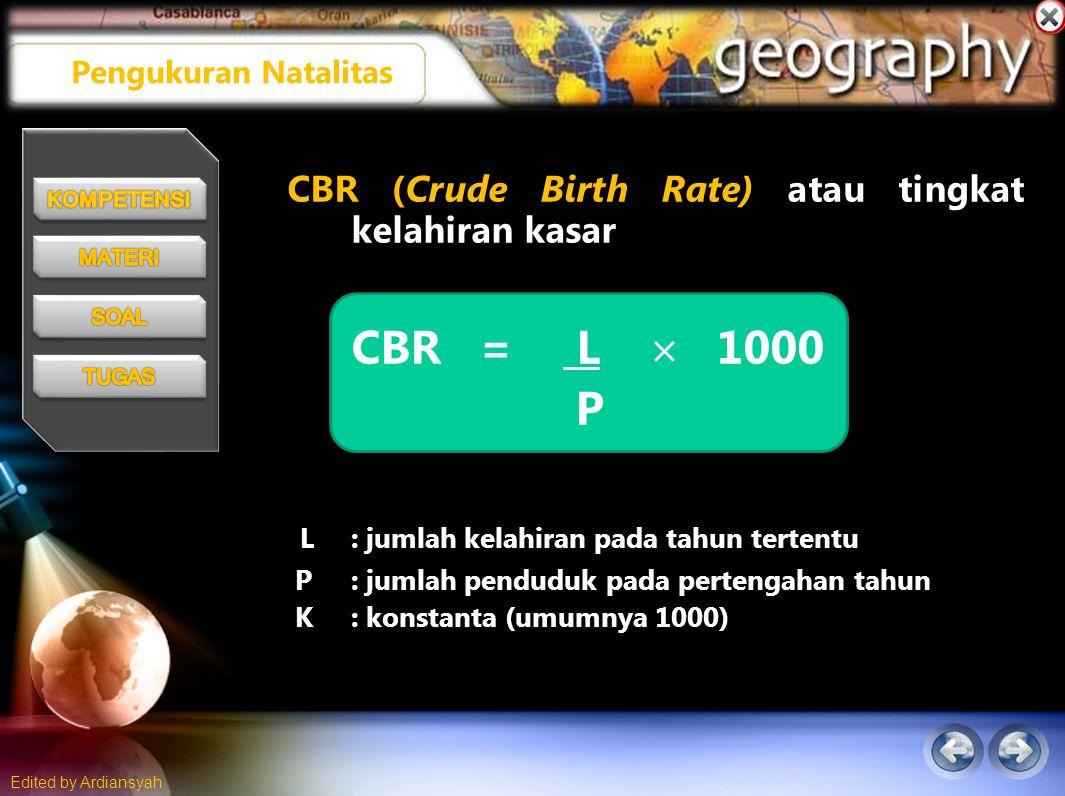 Edited by Ardiansyah CBR (Crude Birth Rate) atau tingkat kelahiran kasar CBR = L  1000 P L: jumlah kelahiran pada tahun tertentu P: jumlah penduduk pada pertengahan tahun K: konstanta (umumnya 1000) Pengukuran Natalitas