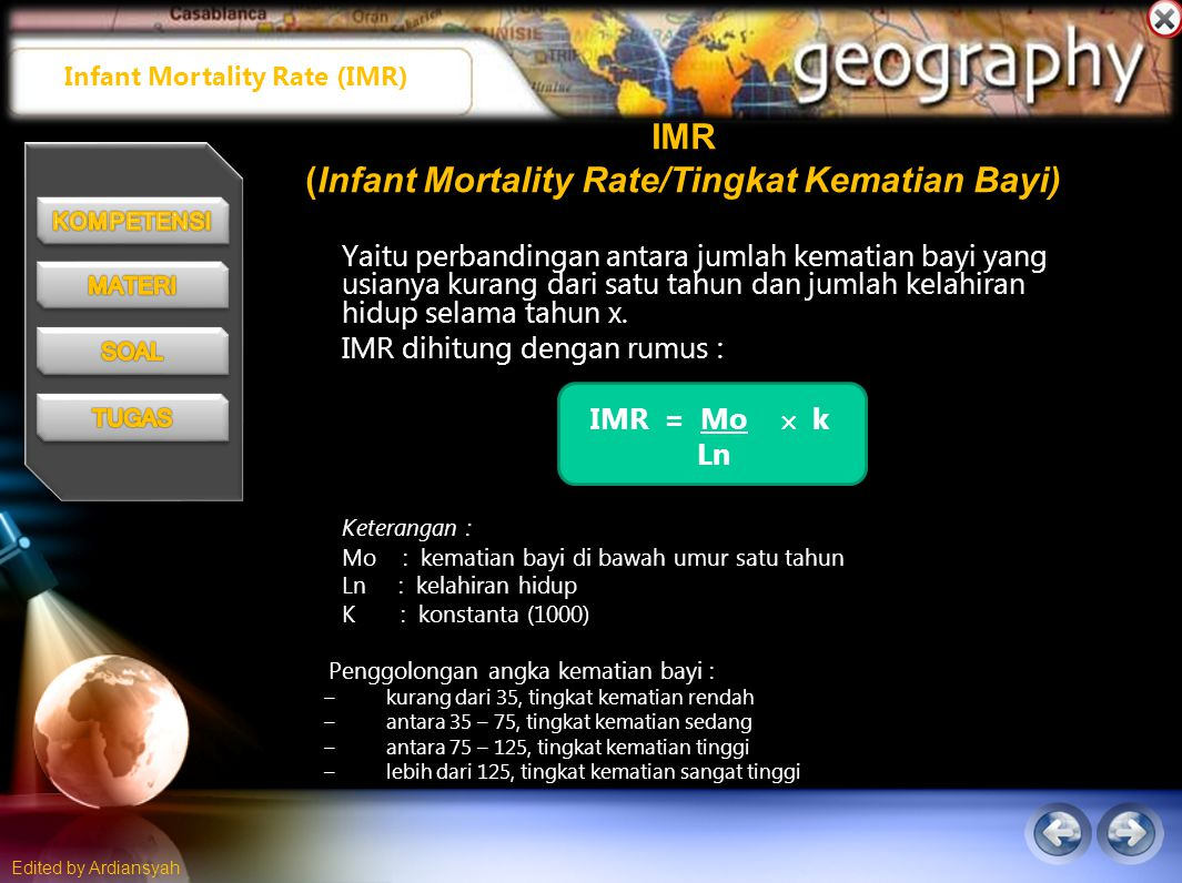 Edited by Ardiansyah IMR (Infant Mortality Rate/Tingkat Kematian Bayi) Yaitu perbandingan antara jumlah kematian bayi yang usianya kurang dari satu tahun dan jumlah kelahiran hidup selama tahun x.