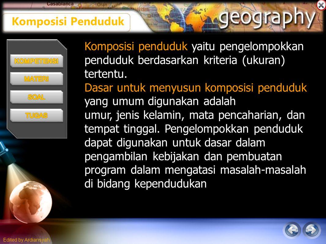 Edited by Ardiansyah Komposisi Penduduk Komposisi penduduk yaitu pengelompokkan penduduk berdasarkan kriteria (ukuran) tertentu.