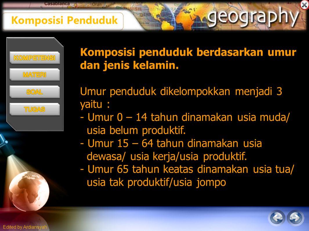 Edited by Ardiansyah Komposisi Penduduk Komposisi penduduk berdasarkan umur dan jenis kelamin.