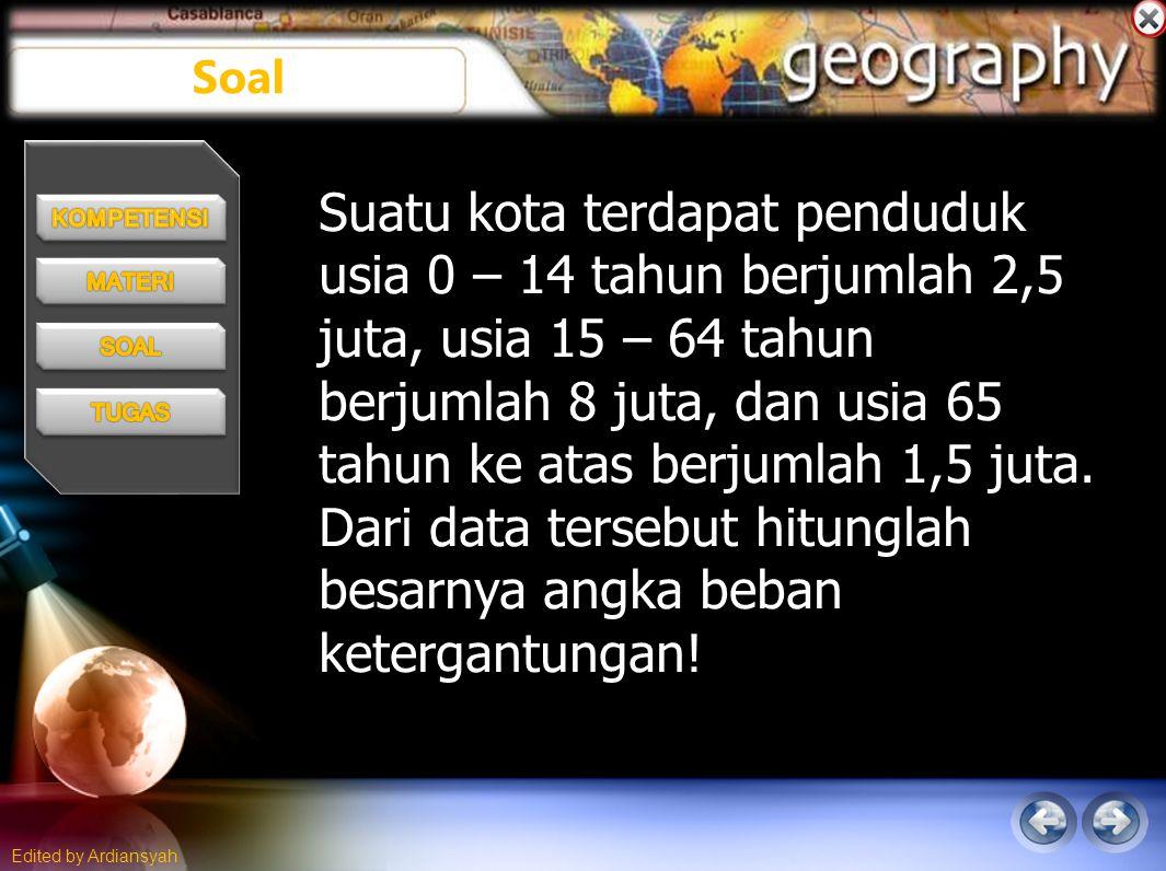 Edited by Ardiansyah Soal Suatu kota terdapat penduduk usia 0 – 14 tahun berjumlah 2,5 juta, usia 15 – 64 tahun berjumlah 8 juta, dan usia 65 tahun ke atas berjumlah 1,5 juta.