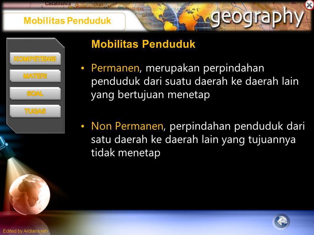 Edited by Ardiansyah Mobilitas Penduduk Permanen, merupakan perpindahan penduduk dari suatu daerah ke daerah lain yang bertujuan menetap Non Permanen, perpindahan penduduk dari satu daerah ke daerah lain yang tujuannya tidak menetap Mobilitas Penduduk