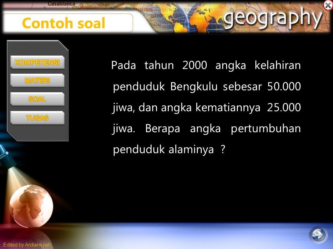 Edited by Ardiansyah Pada tahun 2000 angka kelahiran penduduk Bengkulu sebesar 50.000 jiwa, dan angka kematiannya 25.000 jiwa.