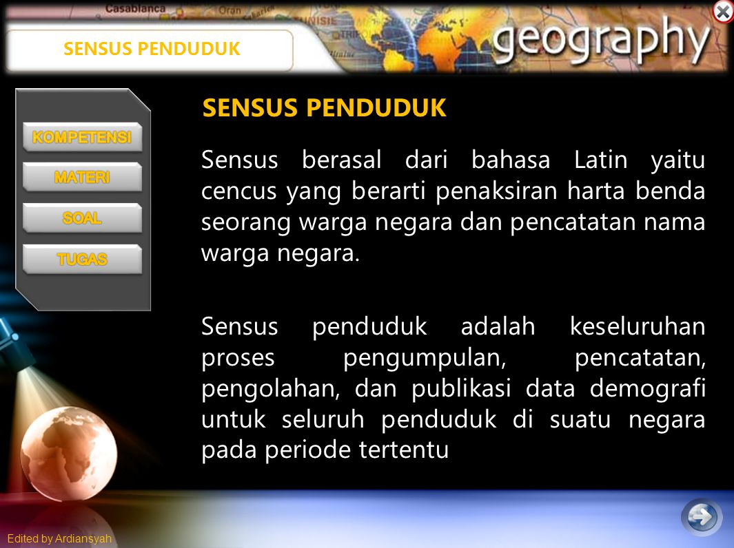 Edited by Ardiansyah SENSUS PENDUDUK Sensus berasal dari bahasa Latin yaitu cencus yang berarti penaksiran harta benda seorang warga negara dan pencatatan nama warga negara.