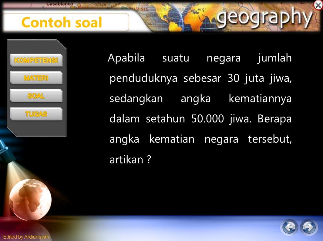 Edited by Ardiansyah Apabila suatu negara jumlah penduduknya sebesar 30 juta jiwa, sedangkan angka kematiannya dalam setahun 50.000 jiwa.