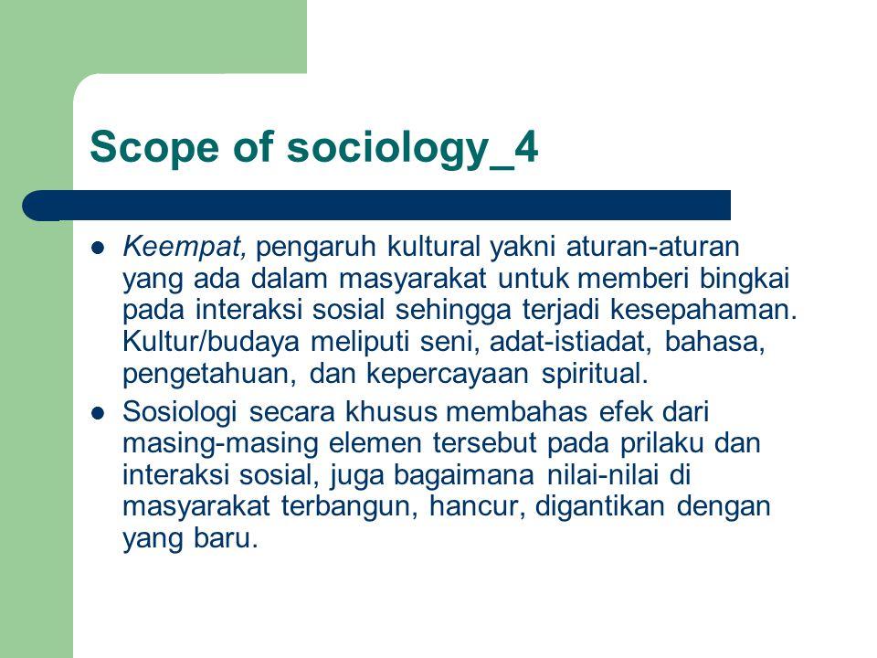 Scope of sociology_4 Keempat, pengaruh kultural yakni aturan-aturan yang ada dalam masyarakat untuk memberi bingkai pada interaksi sosial sehingga ter