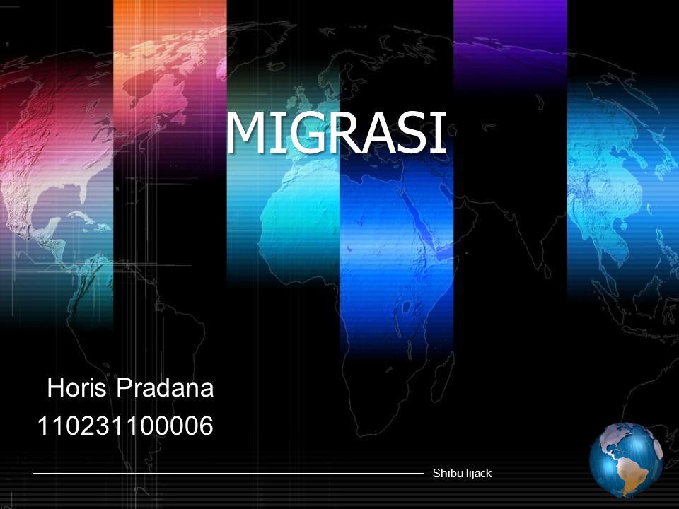Shibu lijack MIGRASI Horis Pradana 110231100006