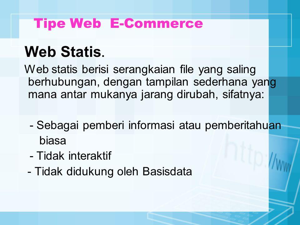Tipe Web E-Commerce Web Statis. Web statis berisi serangkaian file yang saling berhubungan, dengan tampilan sederhana yang mana antar mukanya jarang d