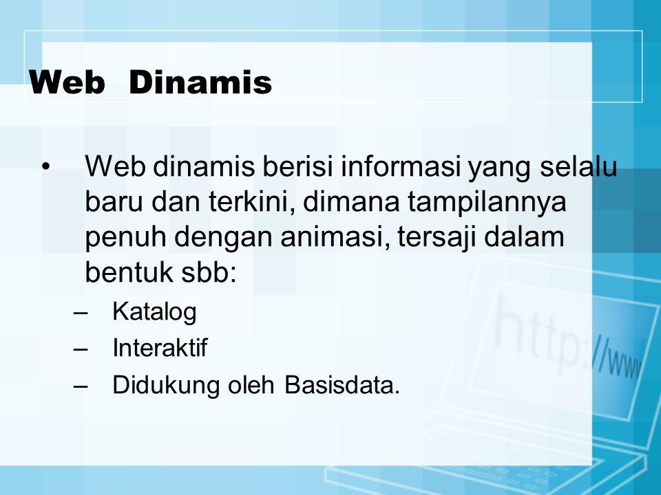 Web Dinamis Web dinamis berisi informasi yang selalu baru dan terkini, dimana tampilannya penuh dengan animasi, tersaji dalam bentuk sbb: –Katalog –Interaktif –Didukung oleh Basisdata.