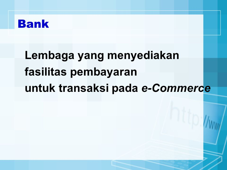 Bank Lembaga yang menyediakan fasilitas pembayaran untuk transaksi pada e-Commerce