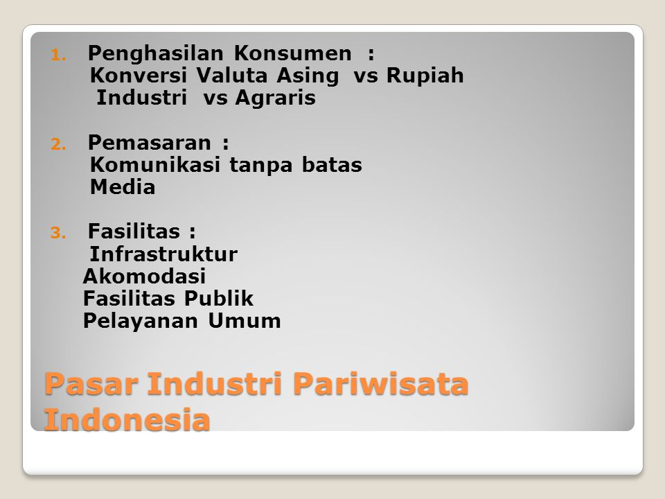 Pasar Industri Pariwisata Indonesia 1. Penghasilan Konsumen : Konversi Valuta Asing vs Rupiah Industri vs Agraris 2. Pemasaran : Komunikasi tanpa bata
