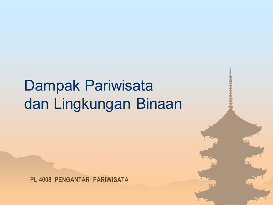 Dampak Pariwisata dan Lingkungan Binaan PL 4008 PENGANTAR PARIWISATA