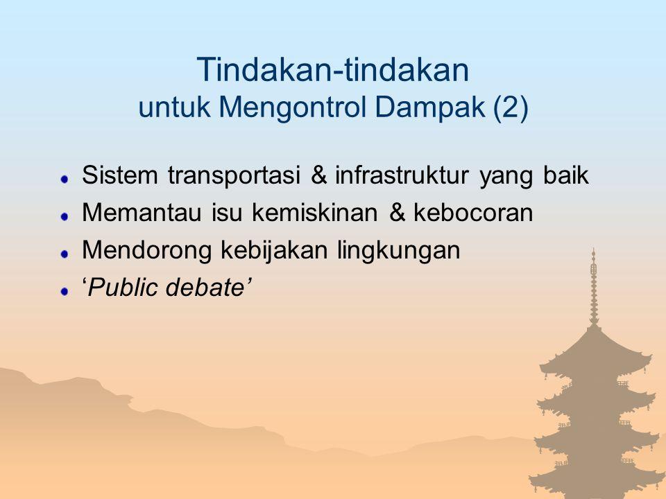 Tindakan-tindakan untuk Mengontrol Dampak (2) Sistem transportasi & infrastruktur yang baik Memantau isu kemiskinan & kebocoran Mendorong kebijakan li