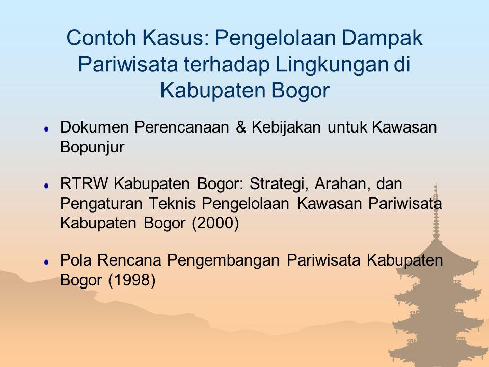 Contoh Kasus: Pengelolaan Dampak Pariwisata terhadap Lingkungan di Kabupaten Bogor Dokumen Perencanaan & Kebijakan untuk Kawasan Bopunjur RTRW Kabupat