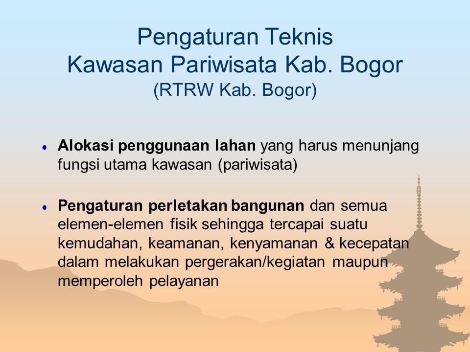 Pengaturan Teknis Kawasan Pariwisata Kab. Bogor (RTRW Kab. Bogor) Alokasi penggunaan lahan yang harus menunjang fungsi utama kawasan (pariwisata) Peng