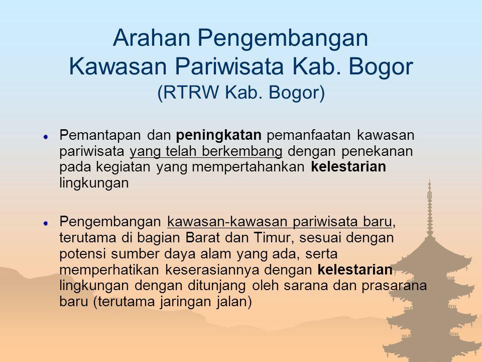 Arahan Pengembangan Kawasan Pariwisata Kab. Bogor (RTRW Kab. Bogor) Pemantapan dan peningkatan pemanfaatan kawasan pariwisata yang telah berkembang de
