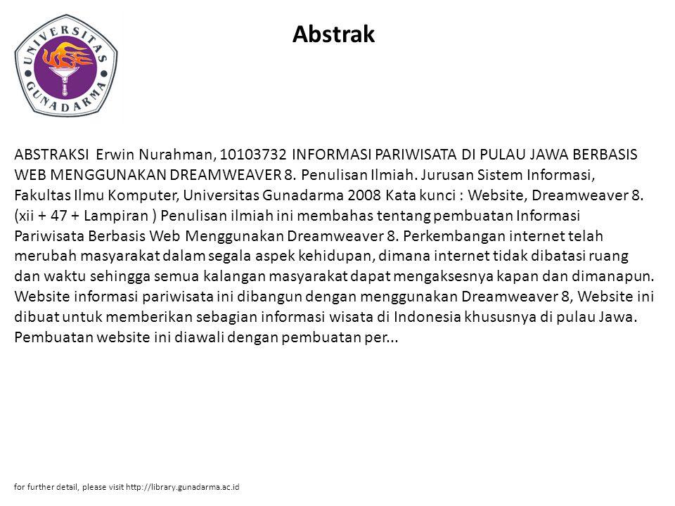 Abstrak ABSTRAKSI Erwin Nurahman, 10103732 INFORMASI PARIWISATA DI PULAU JAWA BERBASIS WEB MENGGUNAKAN DREAMWEAVER 8. Penulisan Ilmiah. Jurusan Sistem