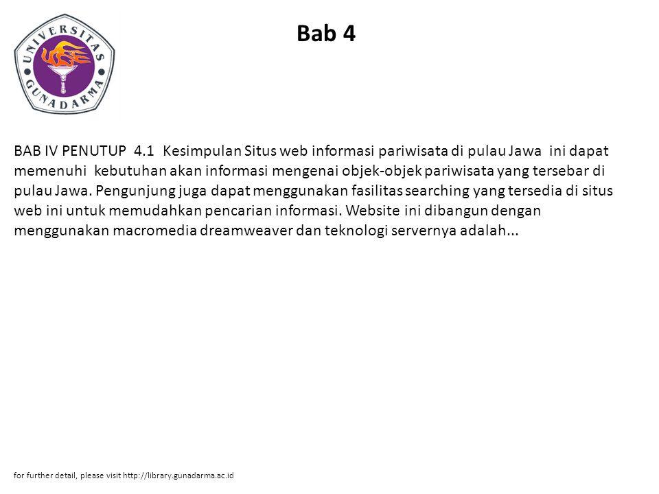 Bab 4 BAB IV PENUTUP 4.1 Kesimpulan Situs web informasi pariwisata di pulau Jawa ini dapat memenuhi kebutuhan akan informasi mengenai objek-objek pariwisata yang tersebar di pulau Jawa.