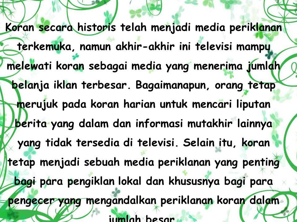 Koran secara historis telah menjadi media periklanan terkemuka, namun akhir-akhir ini televisi mampu melewati koran sebagai media yang menerima jumlah