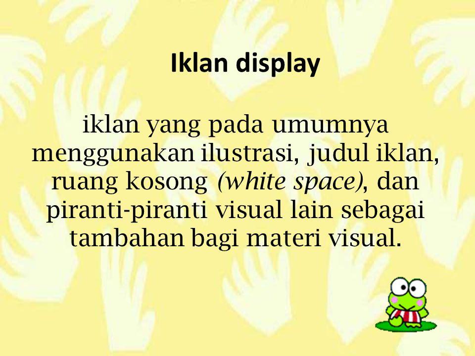 Iklan display iklan yang pada umumnya menggunakan ilustrasi, judul iklan, ruang kosong (white space), dan piranti-piranti visual lain sebagai tambahan