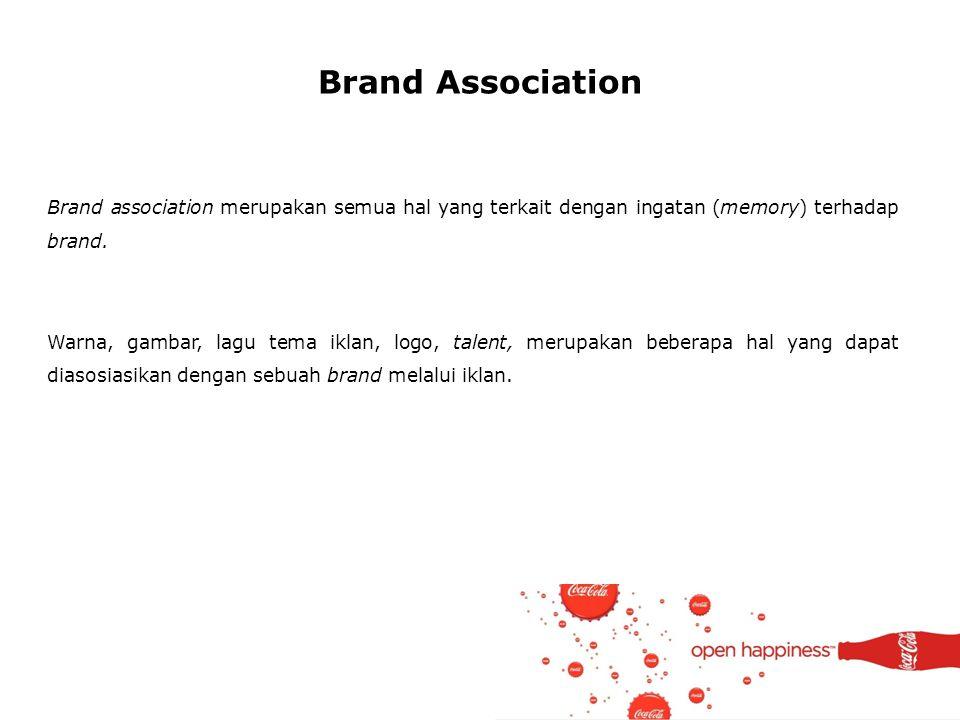 Brand Association Brand association merupakan semua hal yang terkait dengan ingatan (memory) terhadap brand. Warna, gambar, lagu tema iklan, logo, tal