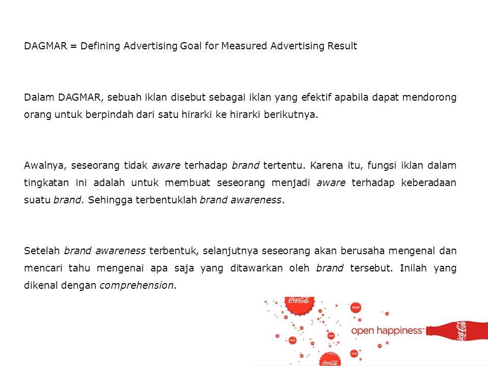 DAGMAR = Defining Advertising Goal for Measured Advertising Result Dalam DAGMAR, sebuah iklan disebut sebagai iklan yang efektif apabila dapat mendoro