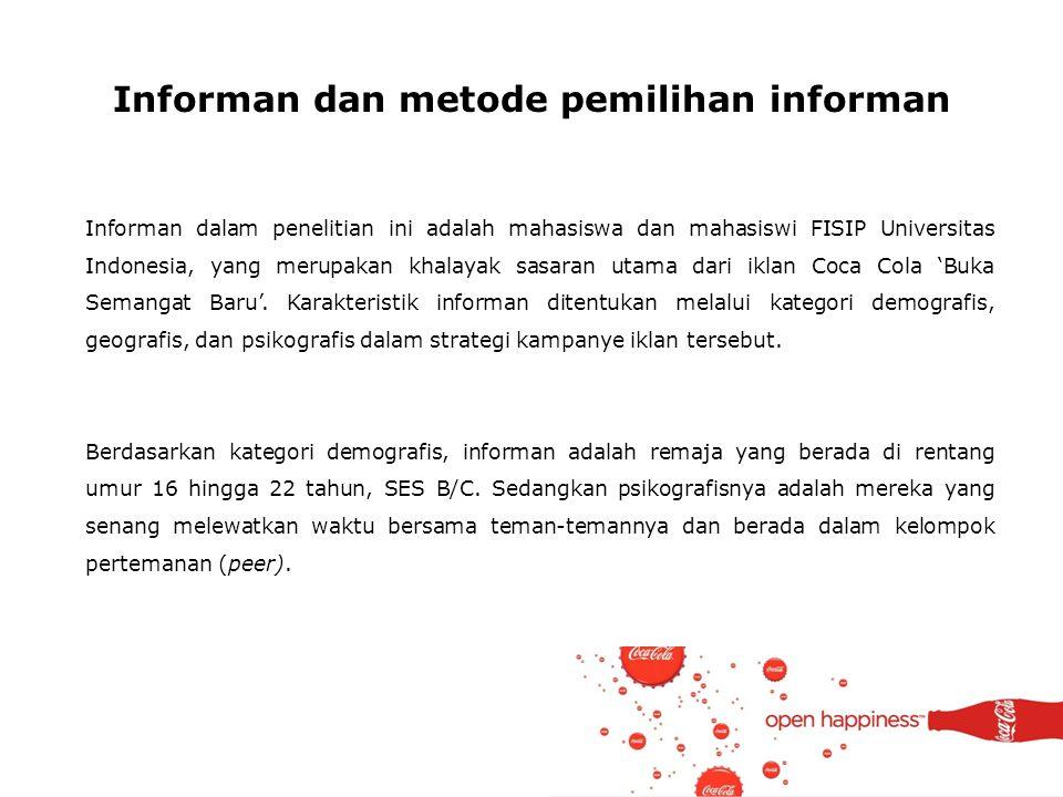 Informan dan metode pemilihan informan Informan dalam penelitian ini adalah mahasiswa dan mahasiswi FISIP Universitas Indonesia, yang merupakan khalay