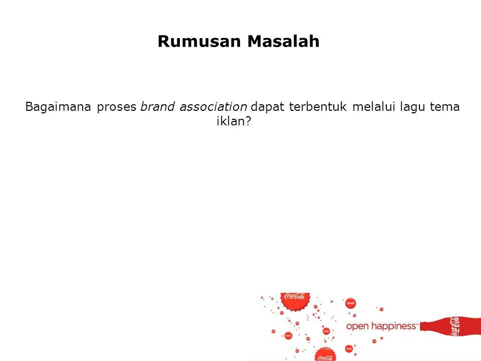 Rumusan Masalah Bagaimana proses brand association dapat terbentuk melalui lagu tema iklan?