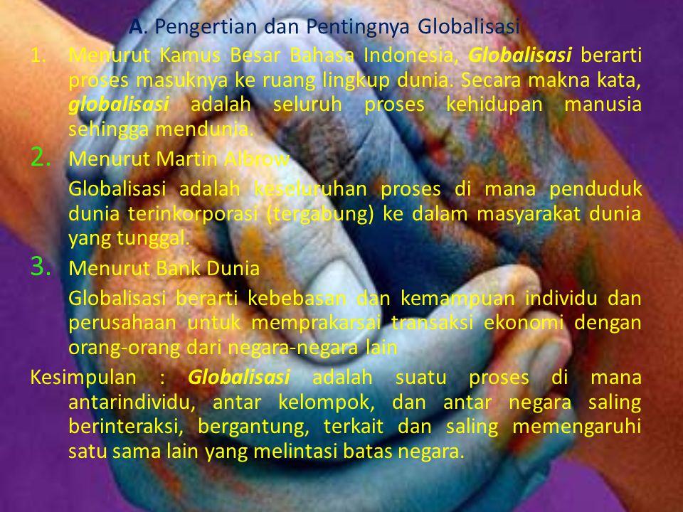 A. Pengertian dan Pentingnya Globalisasi 1.Menurut Kamus Besar Bahasa Indonesia, Globalisasi berarti proses masuknya ke ruang lingkup dunia. Secara ma