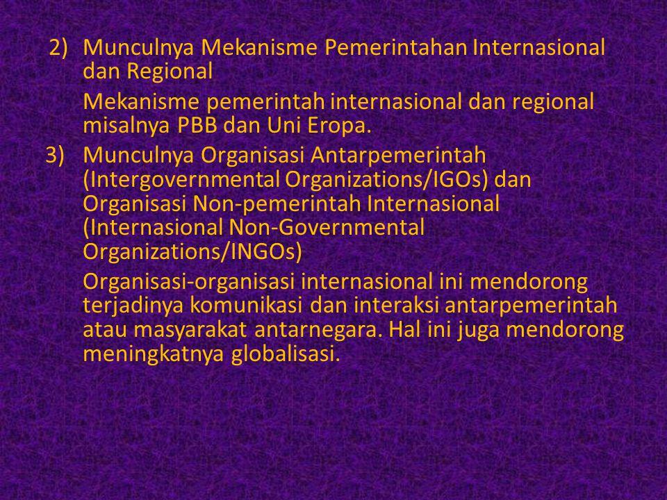 2)Munculnya Mekanisme Pemerintahan Internasional dan Regional Mekanisme pemerintah internasional dan regional misalnya PBB dan Uni Eropa. 3)Munculnya