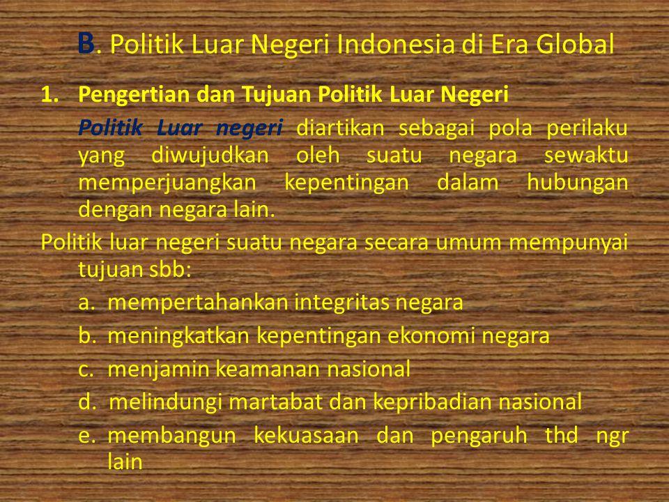 B. Politik Luar Negeri Indonesia di Era Global 1.Pengertian dan Tujuan Politik Luar Negeri Politik Luar negeri diartikan sebagai pola perilaku yang di