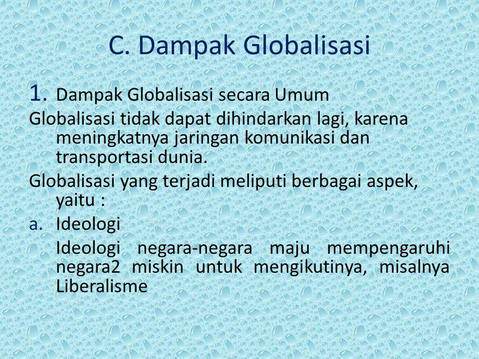 C. Dampak Globalisasi 1. Dampak Globalisasi secara Umum Globalisasi tidak dapat dihindarkan lagi, karena meningkatnya jaringan komunikasi dan transpor