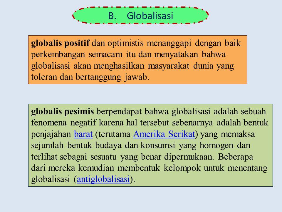 B. Globalisasi globalis positif dan optimistis menanggapi dengan baik perkembangan semacam itu dan menyatakan bahwa globalisasi akan menghasilkan masy