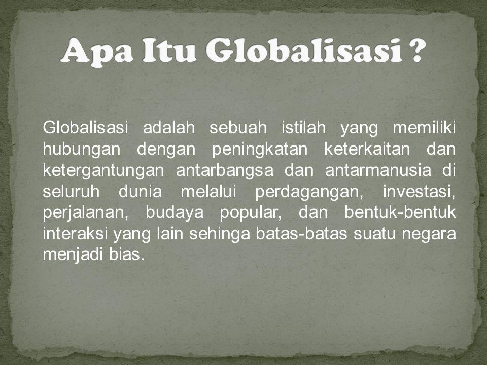 Globalisasi adalah sebuah istilah yang memiliki hubungan dengan peningkatan keterkaitan dan ketergantungan antarbangsa dan antarmanusia di seluruh dun