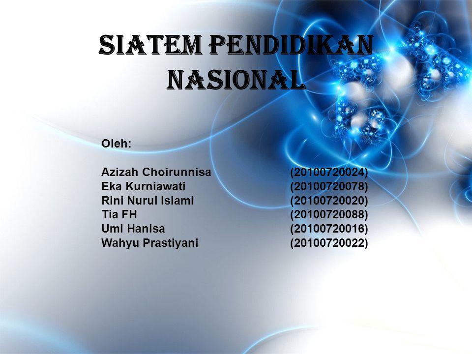 SIATEM PENDIDIKAN NASIONAL Oleh: Azizah Choirunnisa(20100720024) Eka Kurniawati(20100720078) Rini Nurul Islami(20100720020) Tia FH(20100720088) Umi Ha